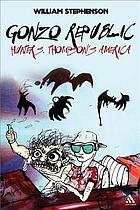 Gonzo republic : Hunter S. Thompson's America