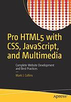 Pro HTML5 with CSS, JavaScript, and multimedia : complete website development and best practices