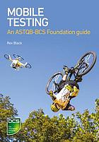 Mobile testing : an ASTQB-BCS foundation guide
