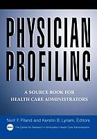 Physician profiling : a source book for health care administrators