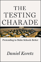 Testing Charade : Pretending to Make Schools Better.