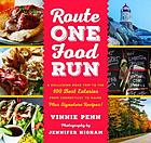 Route One food run : a rollicking road trip to the best eateries from Connecticut to Maine, plus signature recipes!