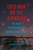 Cold war on the airwaves : the radio propaganda war against East Germany