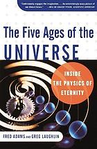 The five ages of the universe : inside the physics of eternity