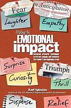 Writing for emotional impact advanced dramatic techniques to attract, engage, and fascinate the reader from beginning to end