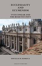 Ecclesiality and ecumenism : Yves Congar and the road to unity