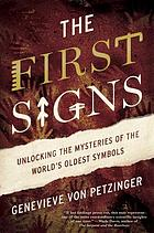 The first signs : my quest to unlock the mysteries of the world's oldest symbols
