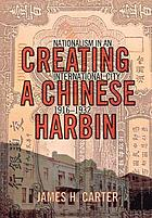 Creating a Chinese Harbin : nationalism in an international city, 1916-1932