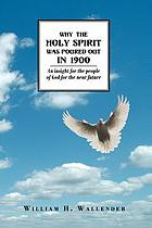 Why the Holy Spirit was poured out in 1900 : an insight for the people of God for the near future