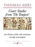 Court studies from 'The tempest' : for clarinet, violin, cello and piano : (2005)