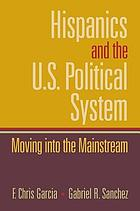 Hispanics and the U.S. political system : moving into the mainstream