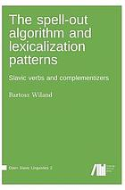 The spell-out algorithm and lexicalization patterns: Slavic verbs and complementizers
