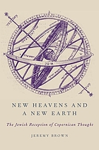 New heavens and a new earth : the Jewish reception of Copernican thought