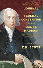Journal of the Federal Convention kept by James Madison ; edited by E.H. Scott.