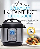 The everyday instant pot cookbook : meal planning and recipes for every cook and every family
