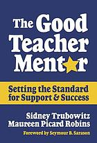The good teacher mentor : setting the standard for support and success