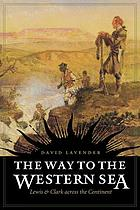 The way to the western sea : Lewis and Clark across the continent