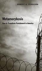 Metamorphosis : How to Transform Punishment in America