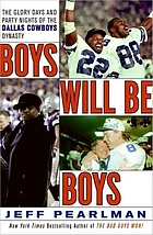 Boys will be boys : the glory days and party nights of the Dallas Cowboys dynasty
