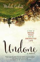Undone : a memoir : a story on making peace with an unexpected life