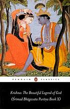 Krishna : the beautiful legend of God : Śrīmad Bhāgavata Purāṇa, Book X : with chapters 1, 6 and 29-31 from Book XI