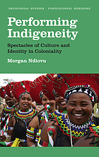 Performing indigeneity : spectacles of culture and identity in coloniality