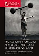 The Routledge international handbook of self-control in health and wellbeing : concepts, theories, and central issues