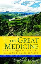 The great medicine that conquers clinging to the notion of reality : steps in meditation on the enlightened mind
