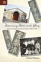 Returning home with glory. Chinese villagers around the Pacific, 1849 to 1949.