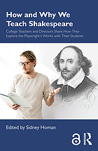 How and why we teach Shakespeare : college teachers and directors share how they explore the playwright's works with their students