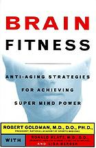 Brain fitness : anti-aging strategies for achieving super mind power