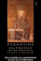 Byzantine Empresses : Women and Power in Byzantium AD 527-1204.