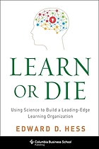 Learn or die : using science to build a leading-edge learning organization : [Summary].