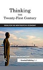 Thinking the TwentyƯ?First Century : Ideas for the New Political Economy.