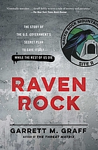 Raven Rock : the story of the U.S. government's secret plan to save itself - while the rest of us die
