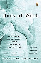 Body of work : meditations on mortality from the human anatomy lab