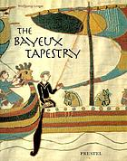 The Bayeux tapestry : monument to a Norman triumph