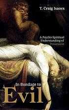In bondage to evil : a psycho-spiritual understanding of possession