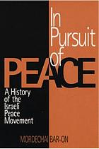 In pursuit of peace : a history of the Israeli peace movement