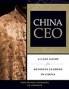 China CEO : a case guide for business leaders in China