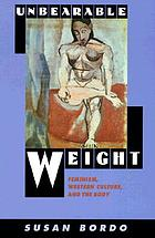 Unbearable weight : feminism, Western culture, and the body