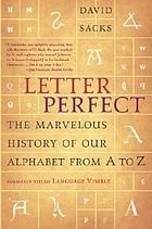 Letter perfect : the marvelous history of our alphabet from A to Z