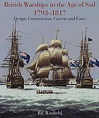 British Warships in the Age of Sail 1793 -- 1817: Design, Construction, Careers and Fates.