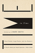 Time in Time : Short Poems, Long Poems, and the Rhetoric of North American Avant-Gardism, 1963-2008.