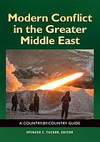 Modern conflict in the greater Middle East : a country-by-country guide