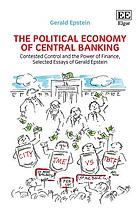 The political economy of central banking : contested control and the power of finance, selected essays of Gerald Epstein
