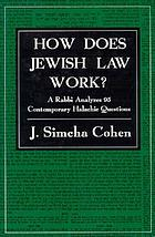 How does Jewish law work? : a rabbi analyzes 95 contemporary halachic questions