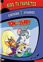 Tom and Jerry. Whiskers away!