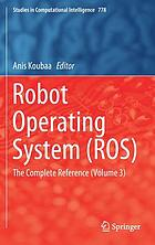 Robot operating system (ROS) : the complete reference. (Volume 3)
