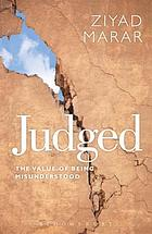 Judged : the value of being misunderstood